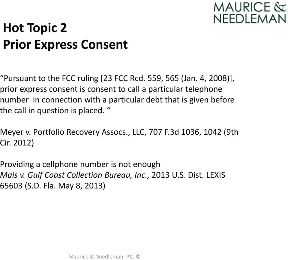 that is given before the call in question is placed. Meyer v. Portfolio Recovery Assocs., LLC, 707 F.