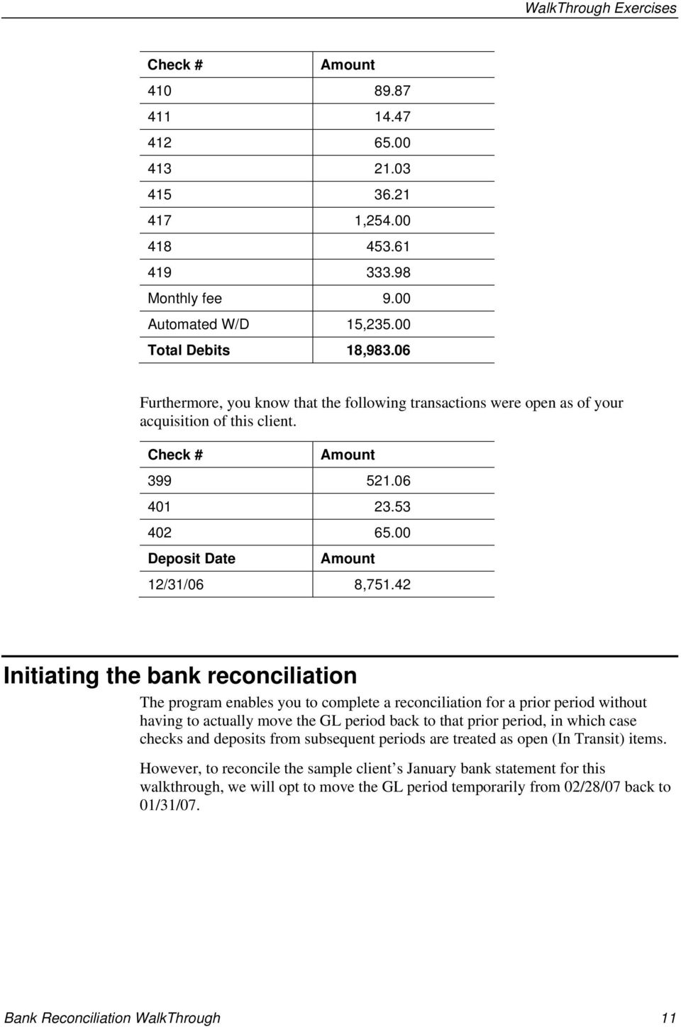 42 Initiating the bank reconciliation The program enables you to complete a reconciliation for a prior period without having to actually move the GL period back to that prior period, in which case