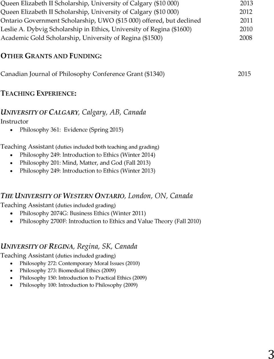 Dybvig Scholarship in Ethics, University of Regina ($1600) 2010 Academic Gold Scholarship, University of Regina ($1500) 2008 OTHER GRANTS AND FUNDING: Canadian Journal of Philosophy Conference Grant