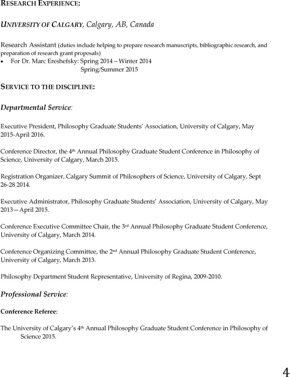 Marc Ereshefsky: Spring 2014 Winter 2014 Spring/Summer 2015 SERVICE TO THE DISCIPLINE: Departmental Service: Executive President, Philosophy Graduate Students Association, University of Calgary, May