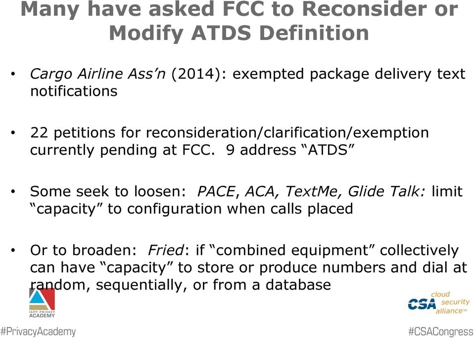 9 address ATDS Some seek to loosen: PACE, ACA, TextMe, Glide Talk: limit capacity to configuration when calls placed Or