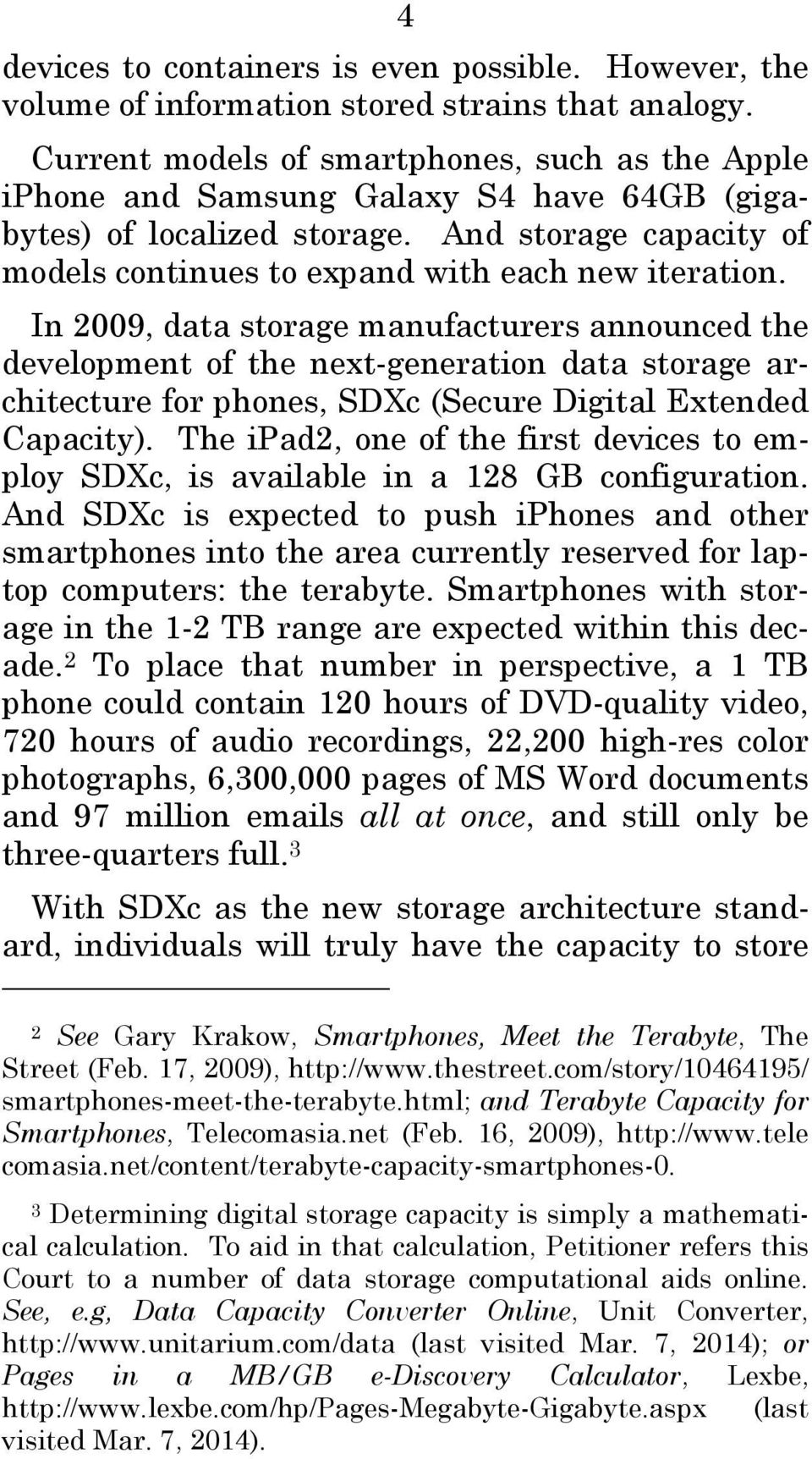 In 2009, data storage manufacturers announced the development of the next-generation data storage architecture for phones, SDXc (Secure Digital Extended Capacity).