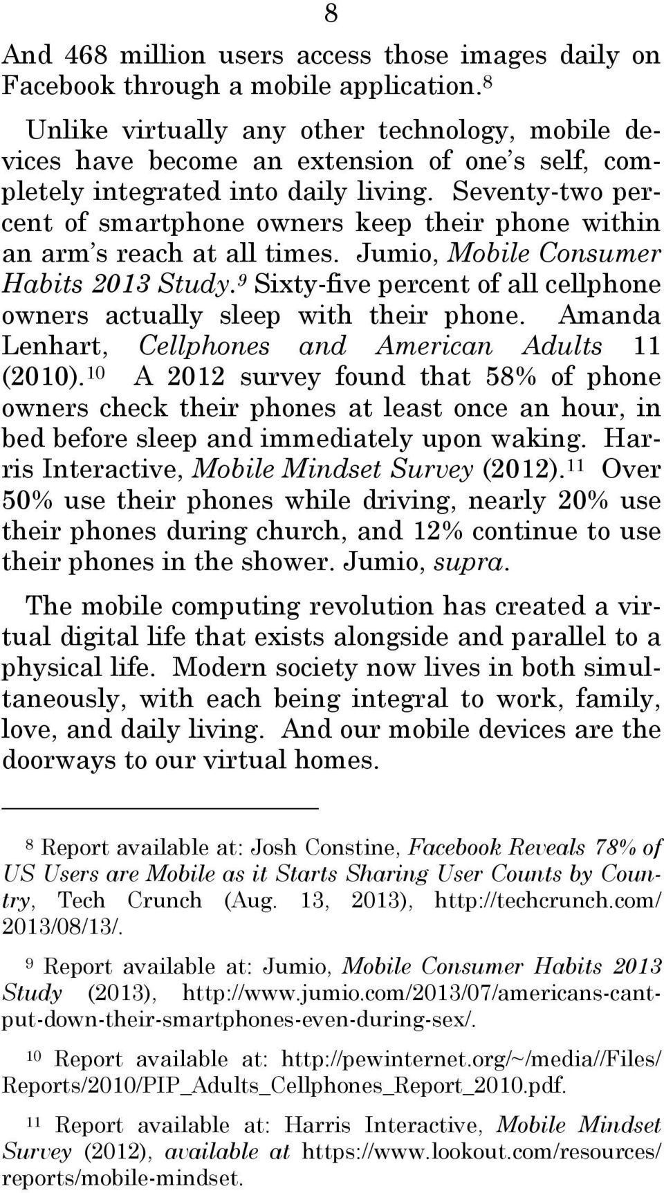 Seventy-two percent of smartphone owners keep their phone within an arm s reach at all times. Jumio, Mobile Consumer Habits 2013 Study.