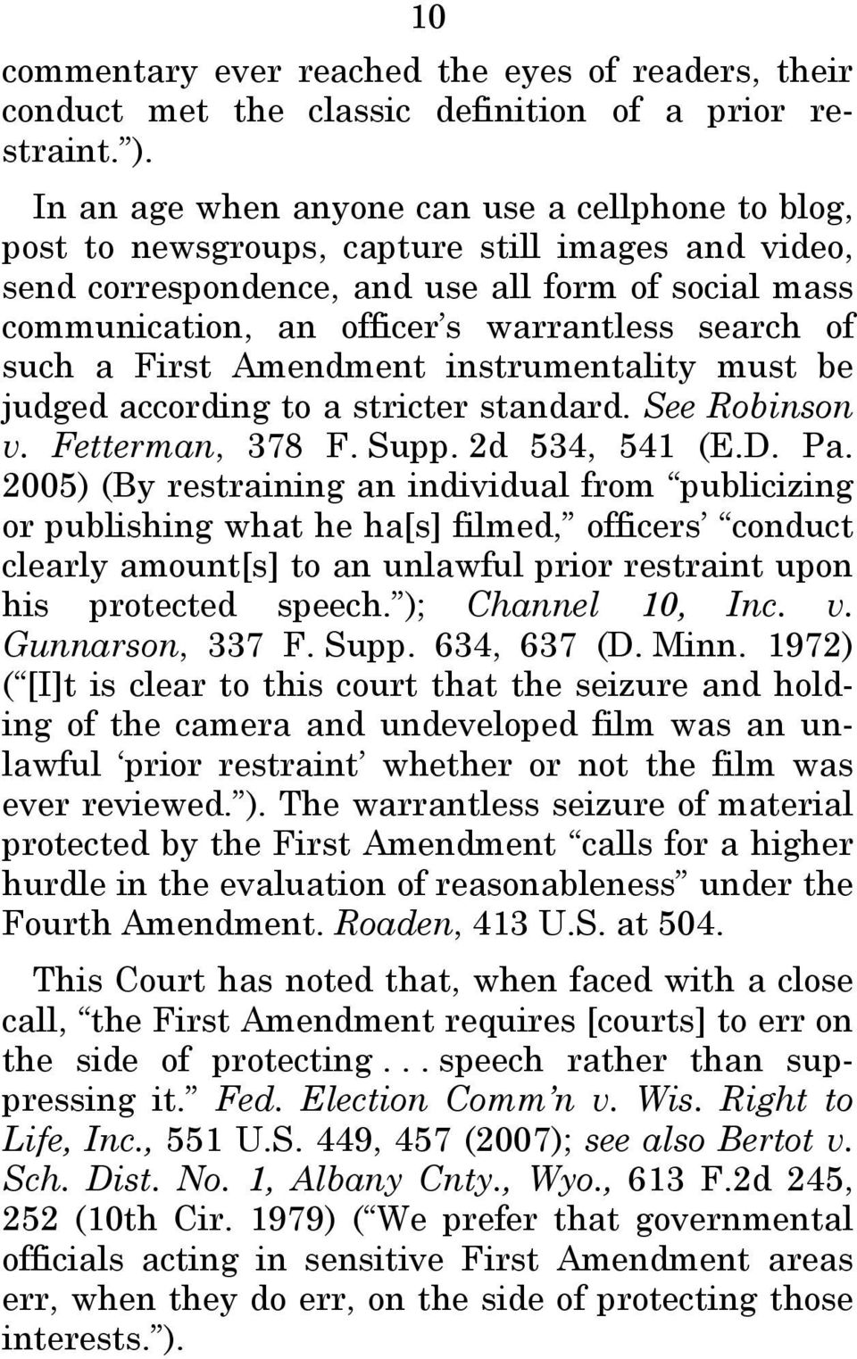 search of such a First Amendment instrumentality must be judged according to a stricter standard. See Robinson v. Fetterman, 378 F. Supp. 2d 534, 541 (E.D. Pa.