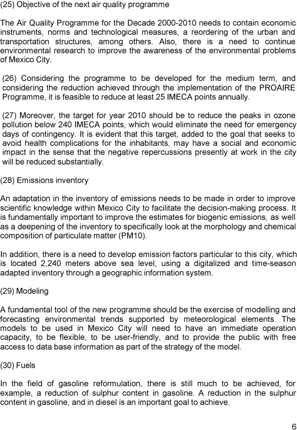 (26) Considering the programme to be developed for the medium term, and considering the reduction achieved through the implementation of the PROAIRE Programme, it is feasible to reduce at least 25