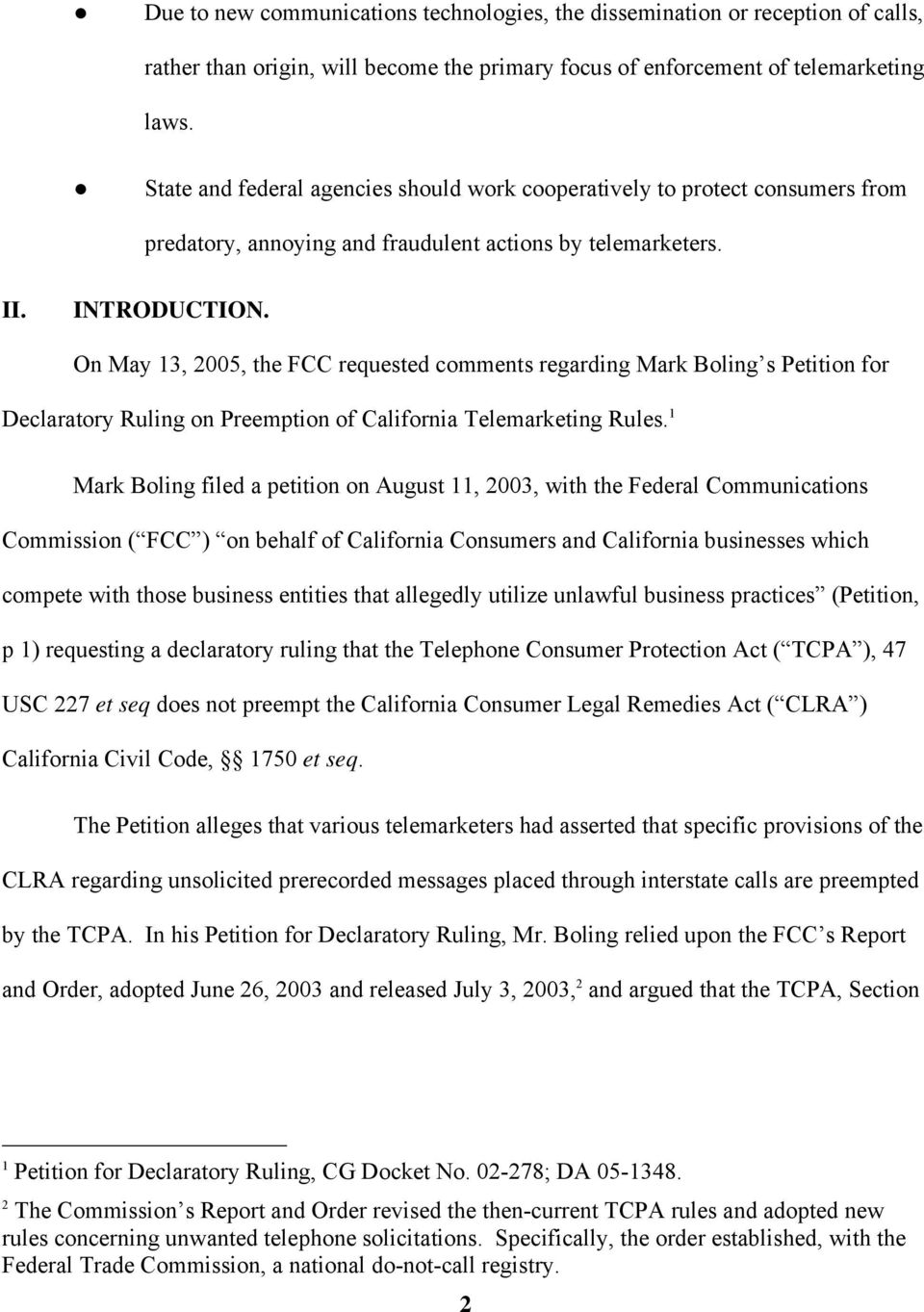 On May 13, 2005, the FCC requested comments regarding Mark Boling s Petition for Declaratory Ruling on Preemption of California Telemarketing Rules.