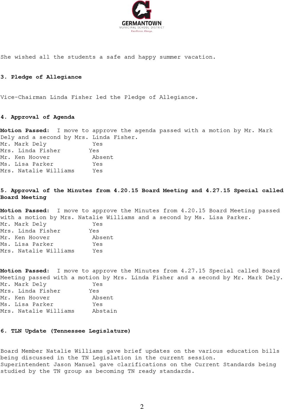 Approval of the Minutes from 4.20.15 Board Meeting and 4.27.15 Special called Board Meeting Motion Passed: I move to approve the Minutes from 4.20.15 Board Meeting passed with a motion by Mrs.