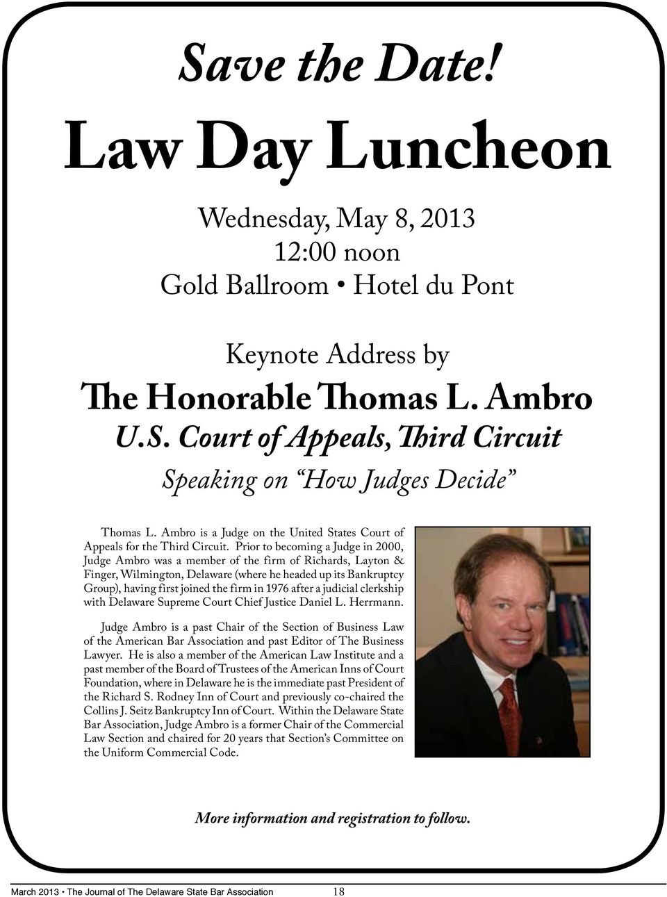 Prior to becoming a Judge in 2000, Judge Ambro was a member of the firm of Richards, Layton & Finger, Wilmington, Delaware (where he headed up its Bankruptcy Group), having first joined the firm in