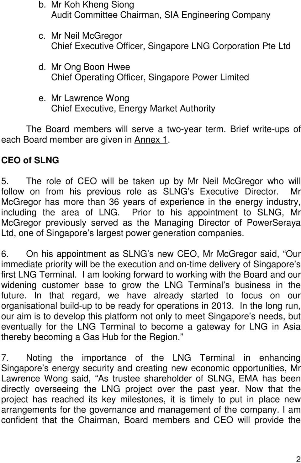 Brief write-ups of each Board member are given in Annex 1. CEO of SLNG 5. The role of CEO will be taken up by Mr Neil McGregor who will follow on from his previous role as SLNG s Executive Director.