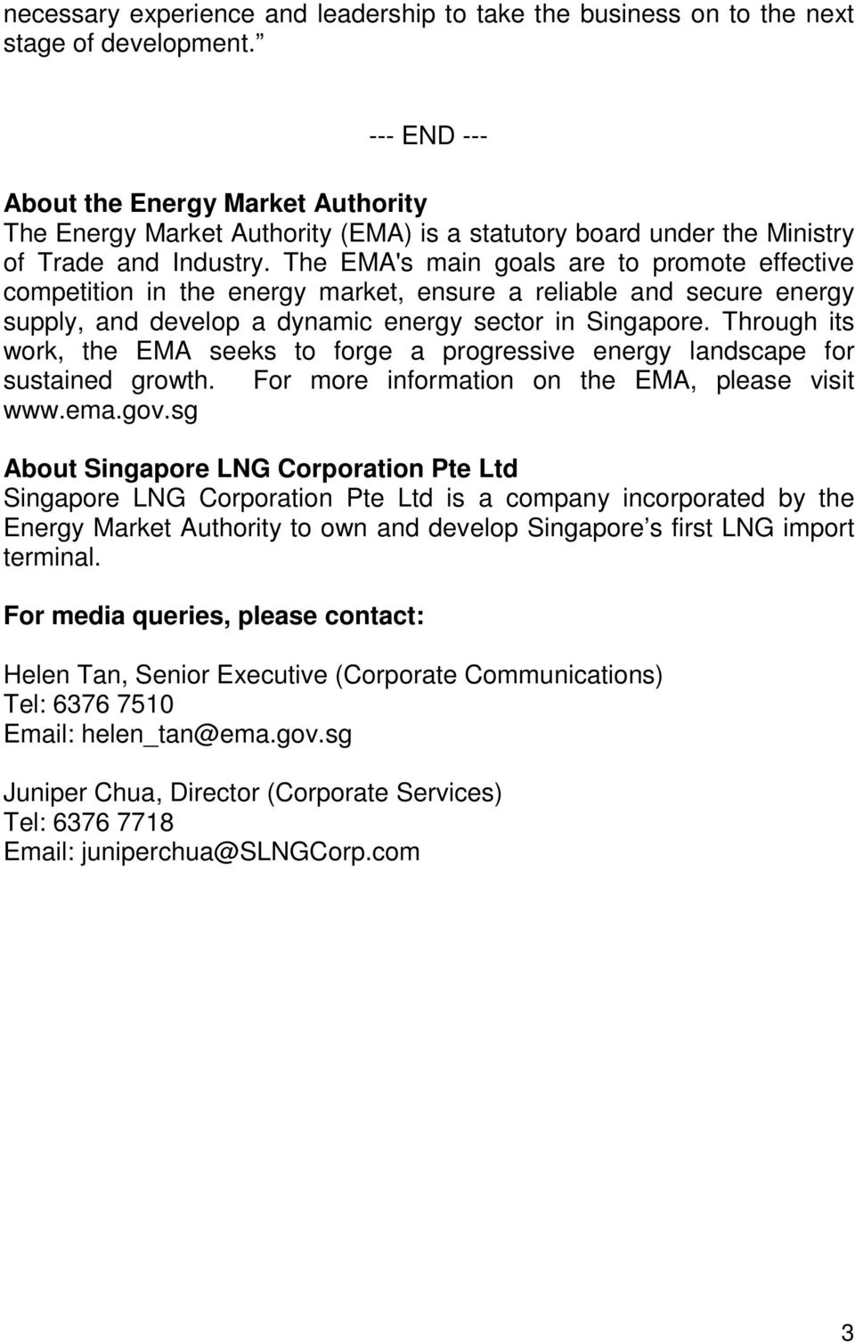 The EMA's main goals are to promote effective competition in the energy market, ensure a reliable and secure energy supply, and develop a dynamic energy sector in Singapore.