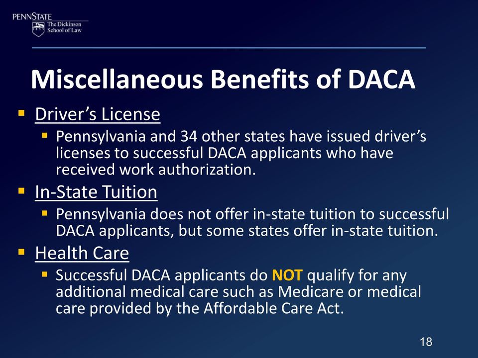 In-State Tuition Pennsylvania does not offer in-state tuition to successful DACA applicants, but some states offer