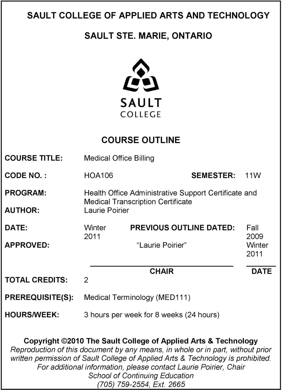 Laurie Poirier Winter 2011 CHAIR DATE TOTAL CREDITS: 2 PREREQUISITE(S): HOURS/WEEK: Medical Terminology (MED111) 3 hours per week for 8 weeks (24 hours) Copyright 2010 The Sault College of Applied