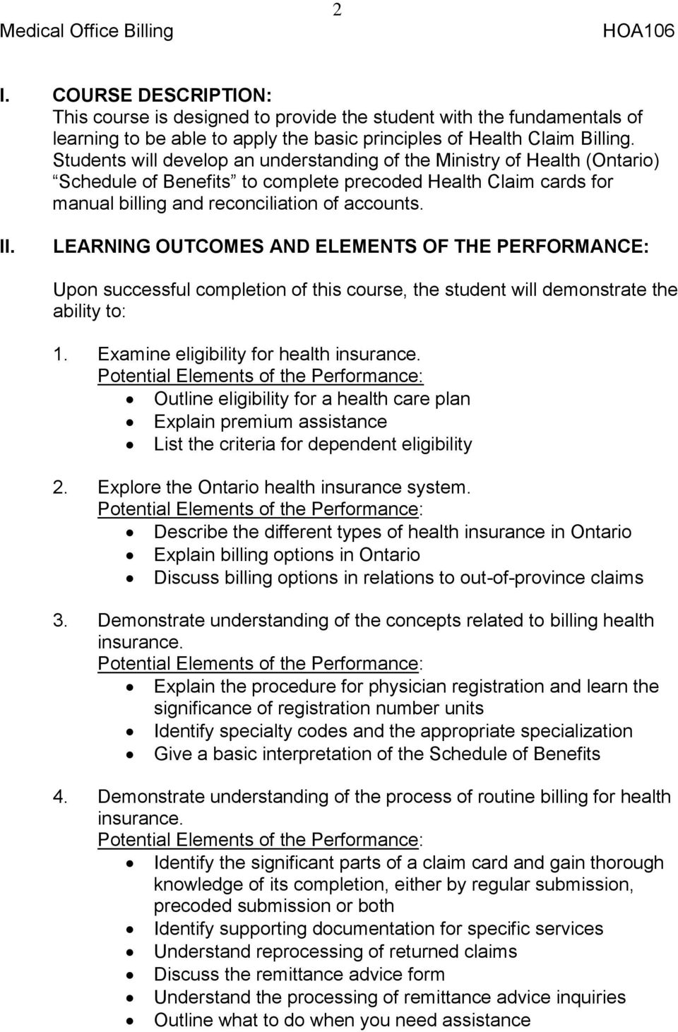 LEARNING OUTCOMES AND ELEMENTS OF THE PERFORMANCE: Upon successful completion of this course, the student will demonstrate the ability to: 1. Examine eligibility for health insurance.