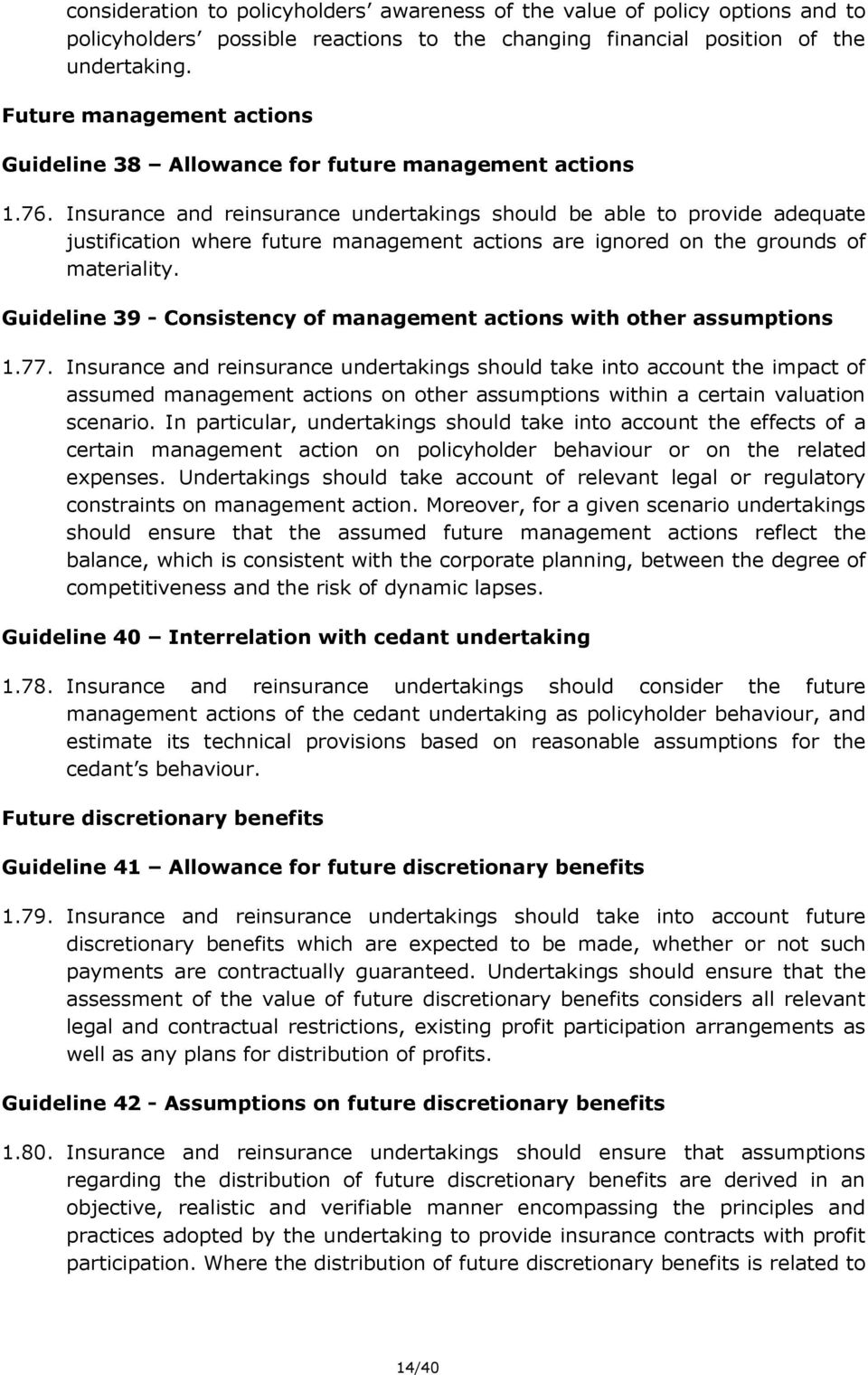 Insurance and reinsurance undertakings should be able to provide adequate justification where future management actions are ignored on the grounds of materiality.