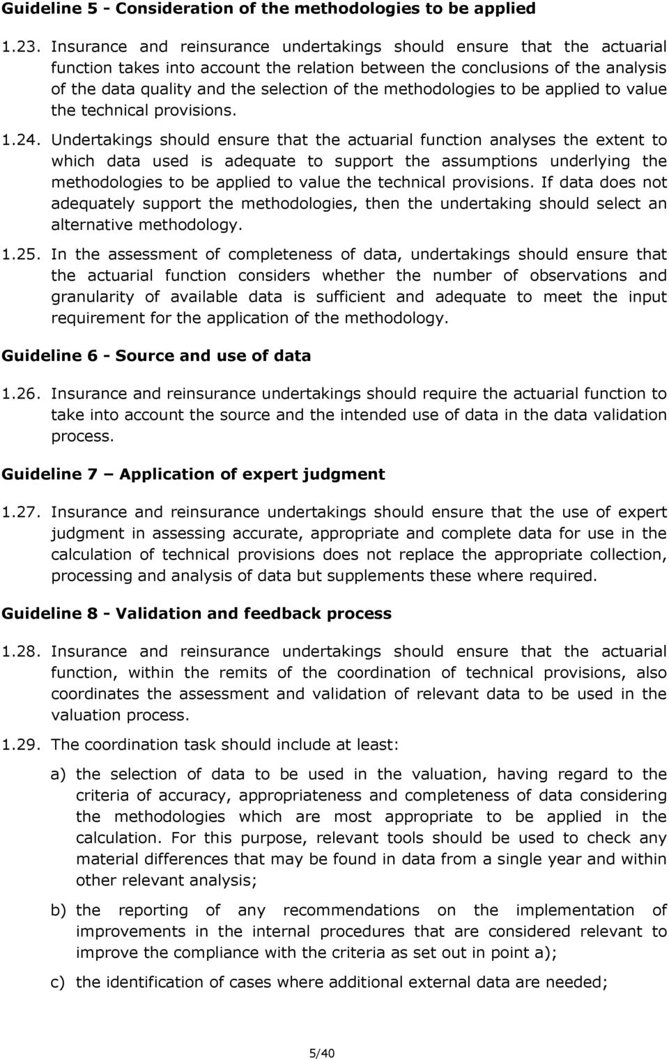 methodologies to be applied to value the technical provisions. 1.24.