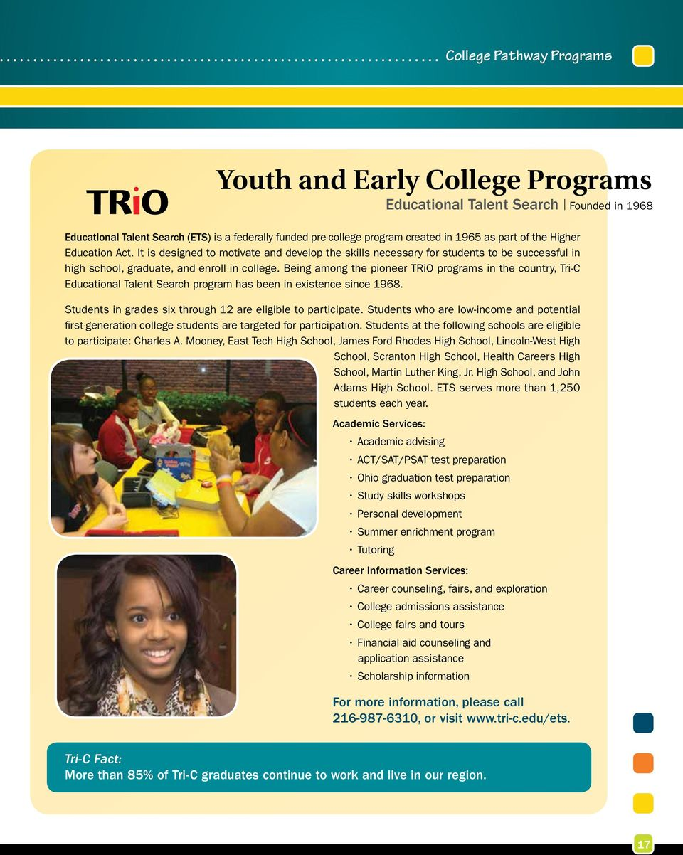 Being among the pioneer TRiO programs in the country, Tri-C Educational Talent Search program has been in existence since 1968. Students in grades six through 12 are eligible to participate.