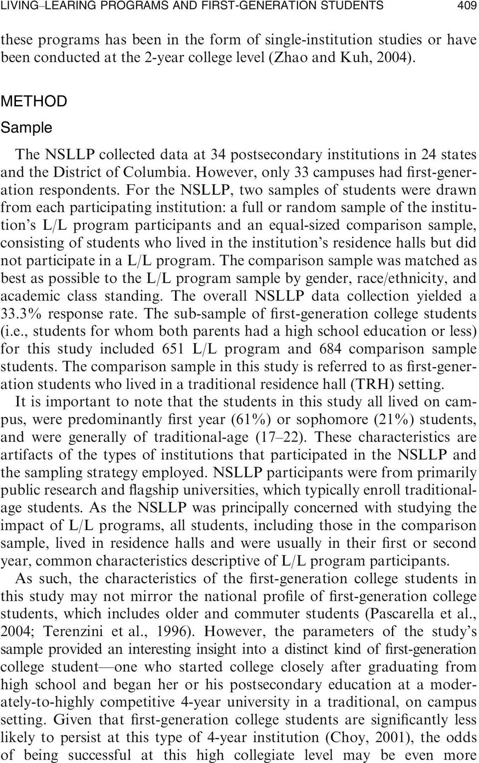 For the NSLLP, two samples of students were drawn from each participating institution: a full or random sample of the institution s L/L program participants and an equal-sized comparison sample,