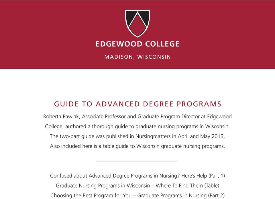 Also included here is a table guide to Wisconsin graduate nursing programs. Confused about Advanced Degree Programs in Nursing?