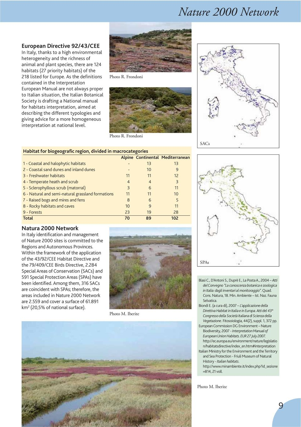 As the definitions contained in the Interpretation European Manual are not always proper to Italian situation, the Italian Botanical Society is drafting a National manual for habitats interpretation,