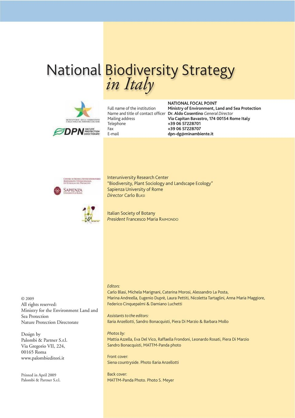 it Interuniversity Research Center Biodiversity, Plant Sociology and Landscape Ecology Sapienza University of Rome Director Carlo BLASI Italian Society of Botany President Francesco Maria RAIMONDO