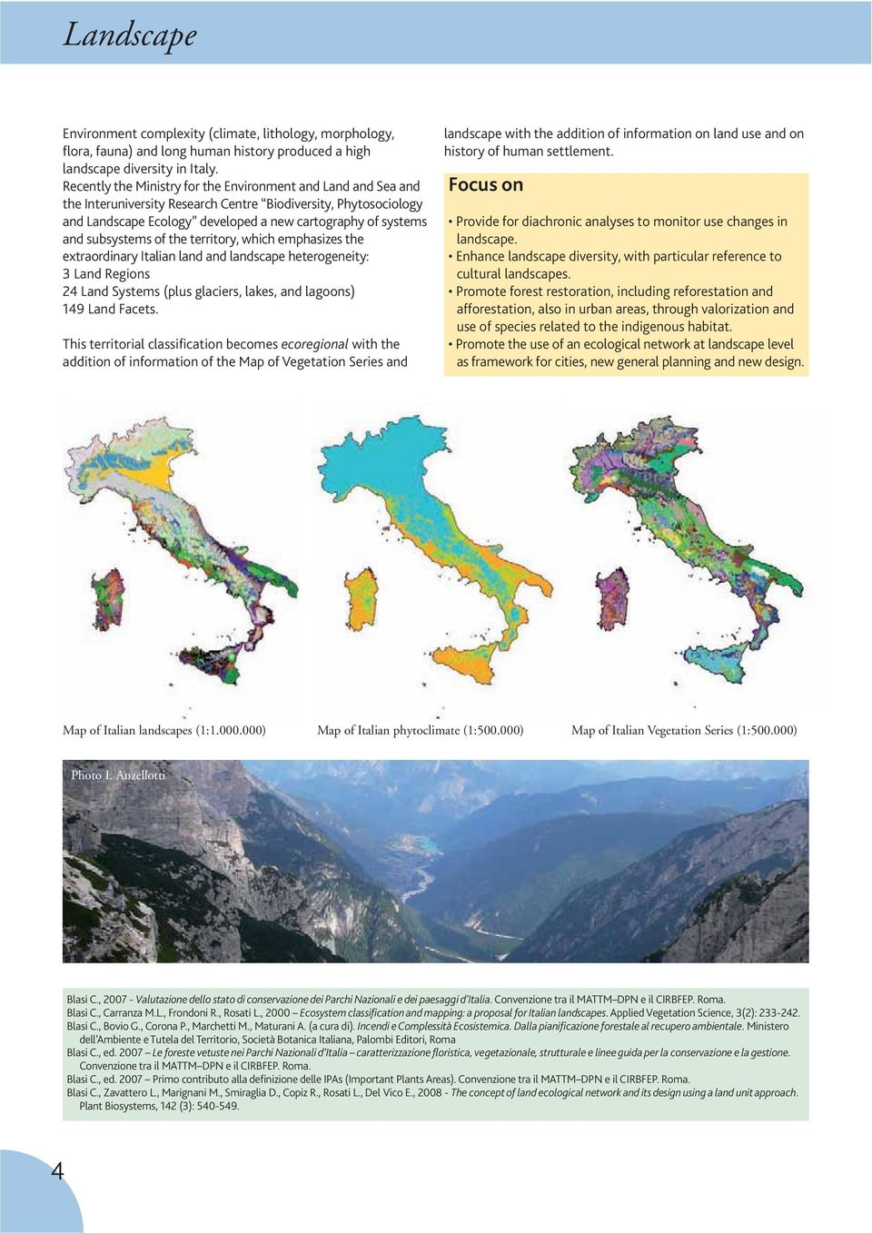 subsystems of the territory, which emphasizes the extraordinary Italian land and landscape heterogeneity: 3 Land Regions 24 Land Systems (plus glaciers, lakes, and lagoons) 149 Land Facets.
