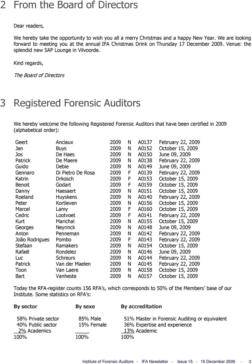 Kind regards, The Board of Directors 3 Registered Forensic Auditors We hereby welcome the following Registered Forensic Auditors that have been certified in 2009 (alphabetical order): Geert Anciaux
