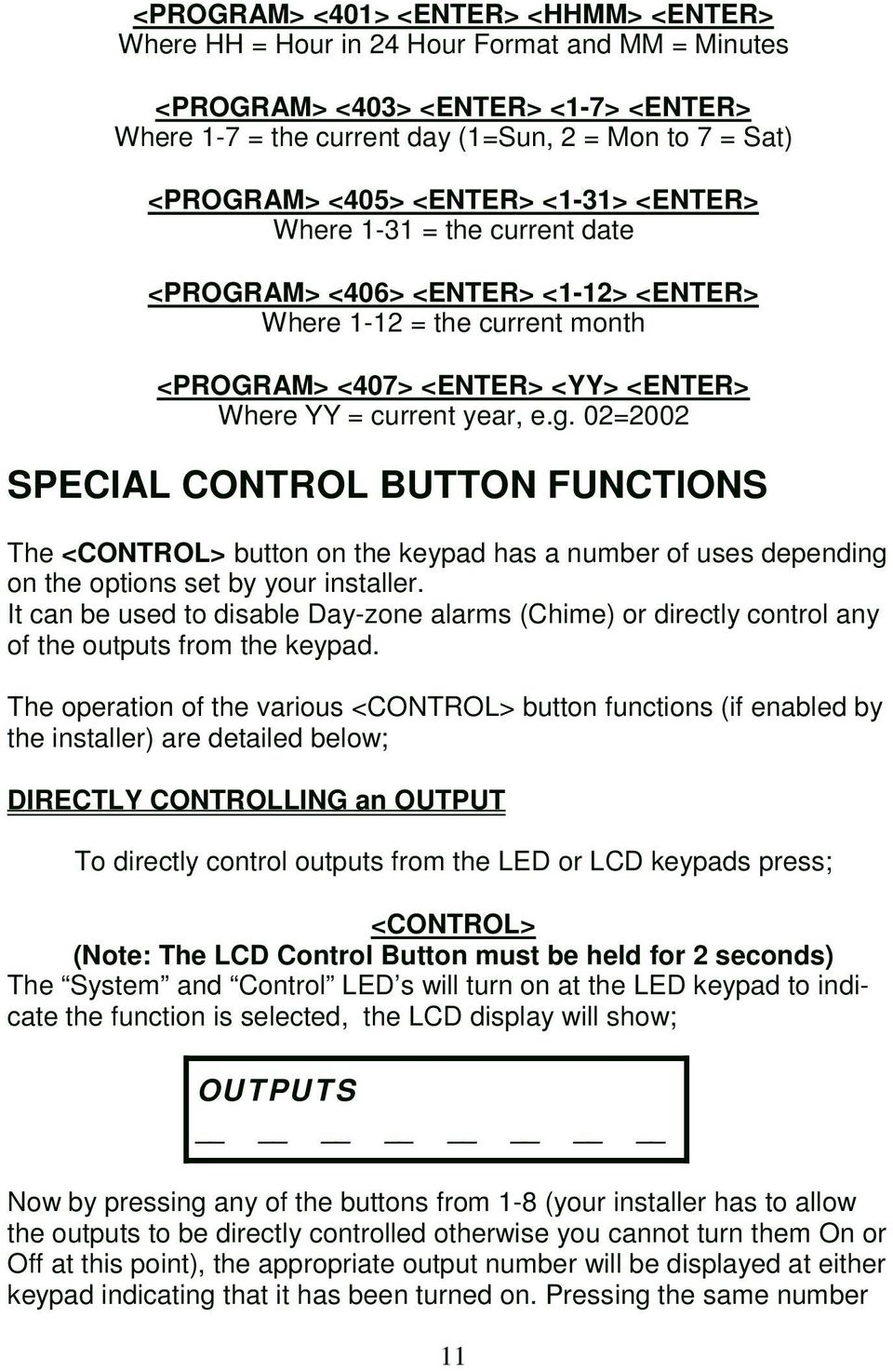 02=2002 SPECIAL CONTROL BUTTON FUNCTIONS The <CONTROL> button on the keypad has a number of uses depending on the options set by your installer.