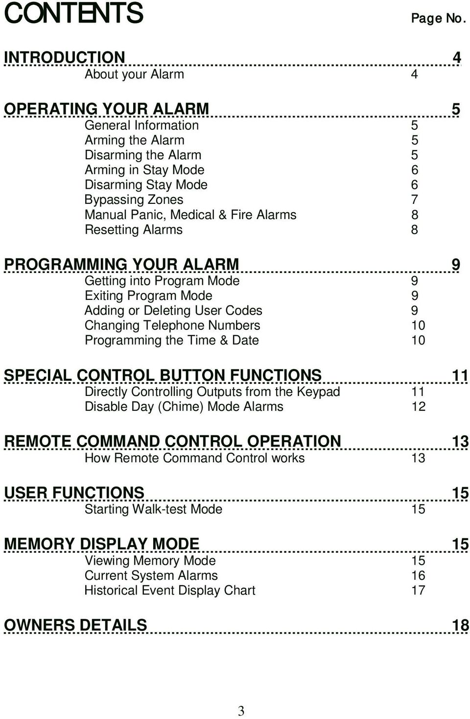 Medical & Fire Alarms 8 Resetting Alarms 8 PROGRAMMING YOUR ALARM 9 Getting into Program Mode 9 Exiting Program Mode 9 Adding or Deleting User Codes 9 Changing Telephone Numbers 10 Programming the