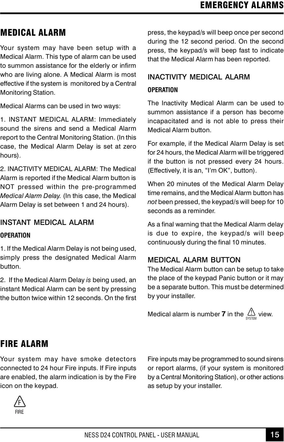 INSTANT MEDICAL ALARM: Immediately sound the sirens and send a Medical Alarm report to the Central Monitoring Station. (In this case, the Medical Alarm Delay is set at zero hours). 2.