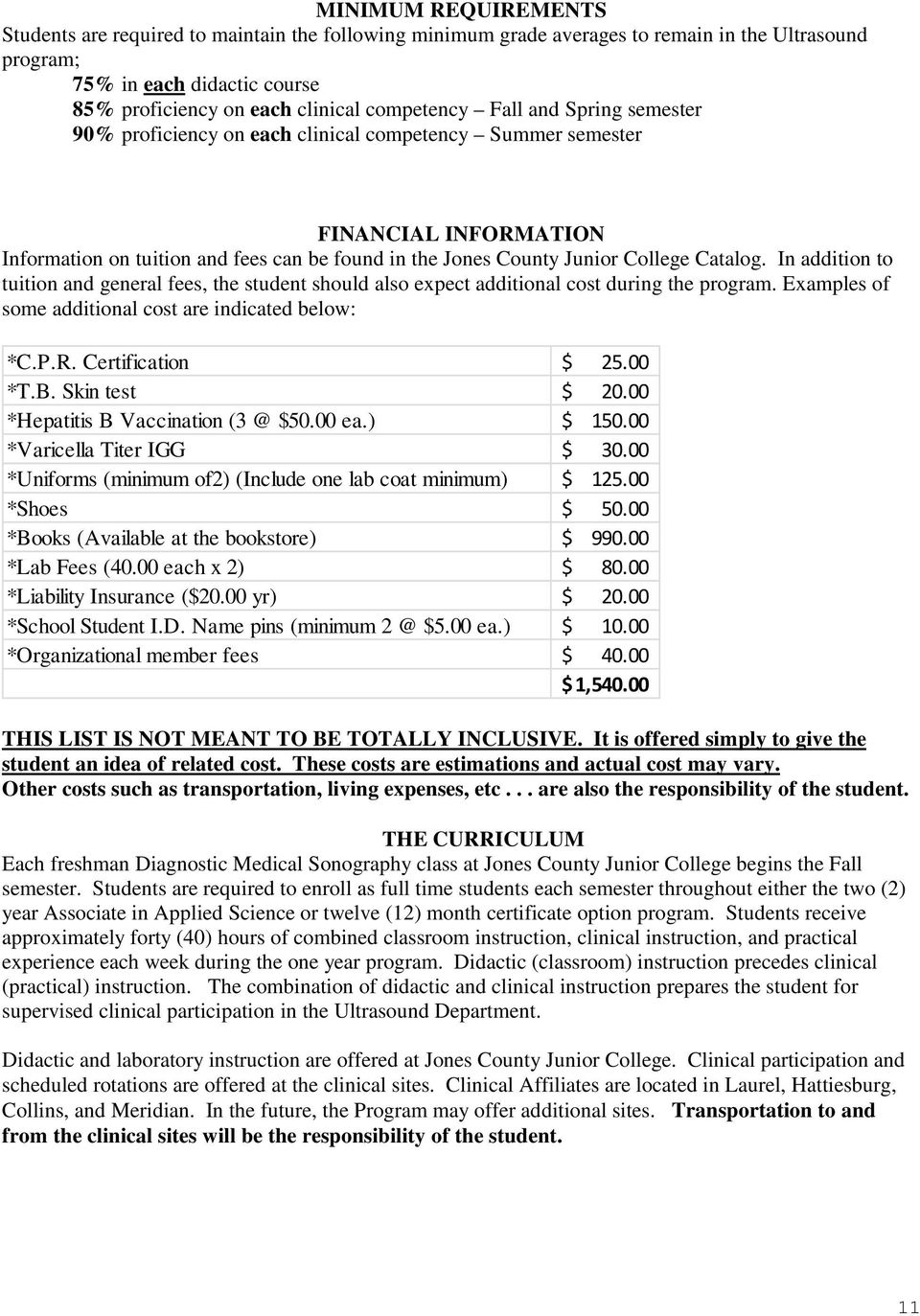 Catalog. In addition to tuition and general fees, the student should also expect additional cost during the program. Examples of some additional cost are indicated below: *C.P.R. Certification $ 25.