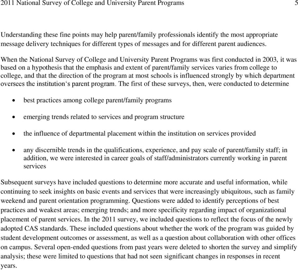 When the National Survey of College and University Parent Programs was first conducted in 2003, it was based on a hypothesis that the emphasis and extent of parent/family services varies from college