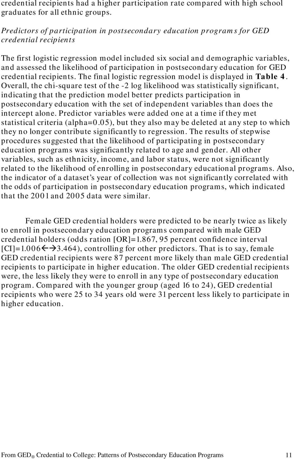 likelihood of participation in postsecondary education for GED credential recipients. The final logistic regression model is displayed in Table 4.