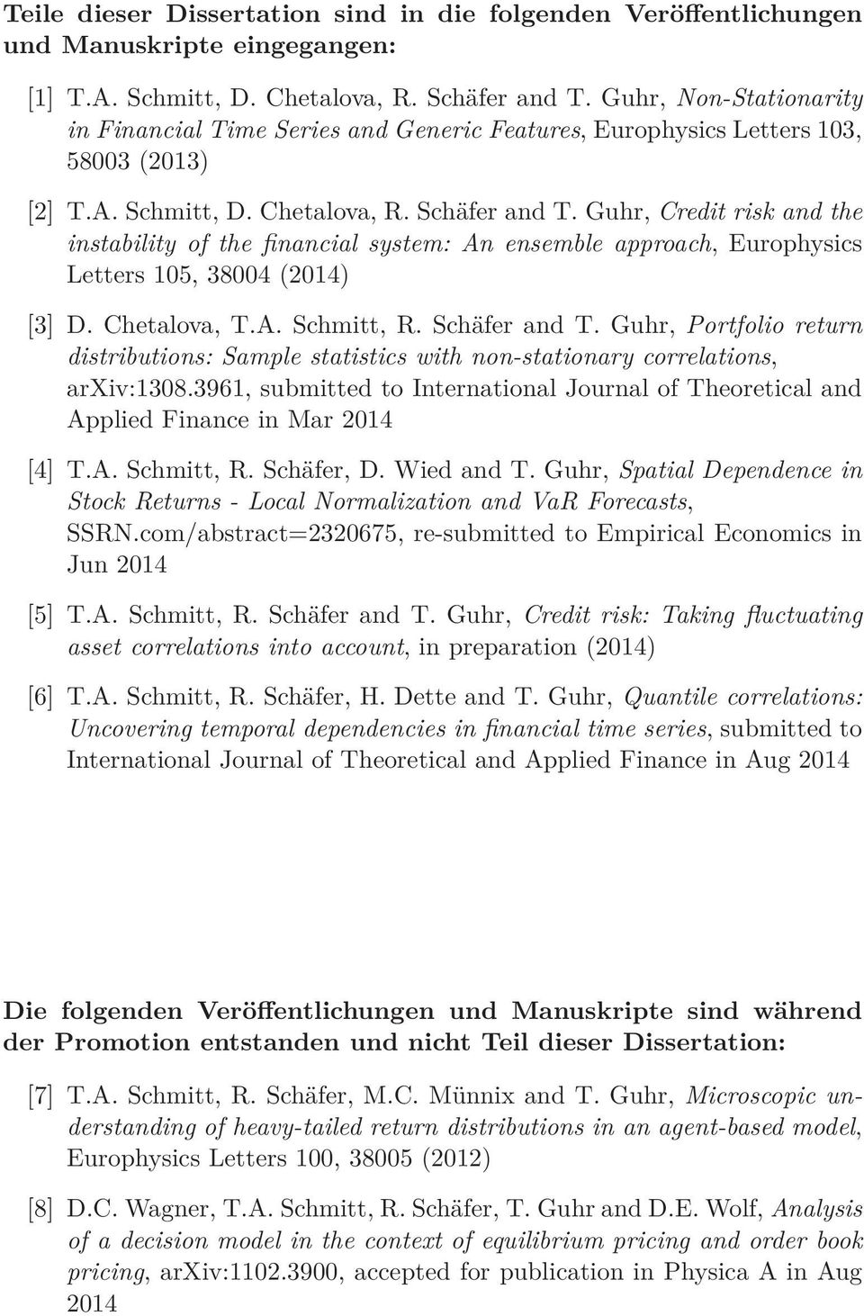 Guhr, Credit risk and the instability of the financial system: An ensemble approach, Europhysics Letters 105, 38004 (2014) [3] D. Chetalova, T.A. Schmitt, R. Schäfer and T.
