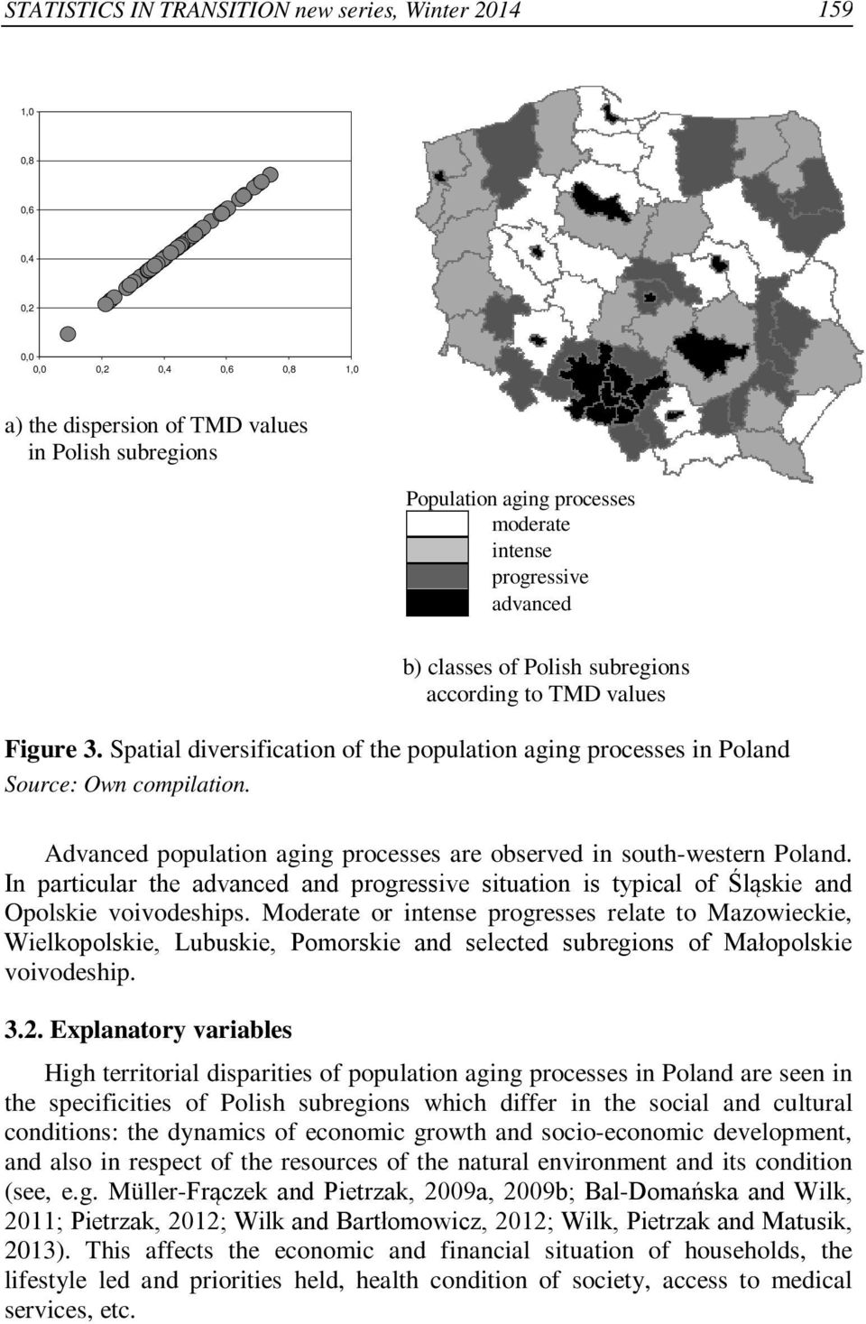 Advanced population aging processes are observed in south-western Poland. In particular the advanced and progressive situation is typical of Śląskie and Opolskie voivodeships.
