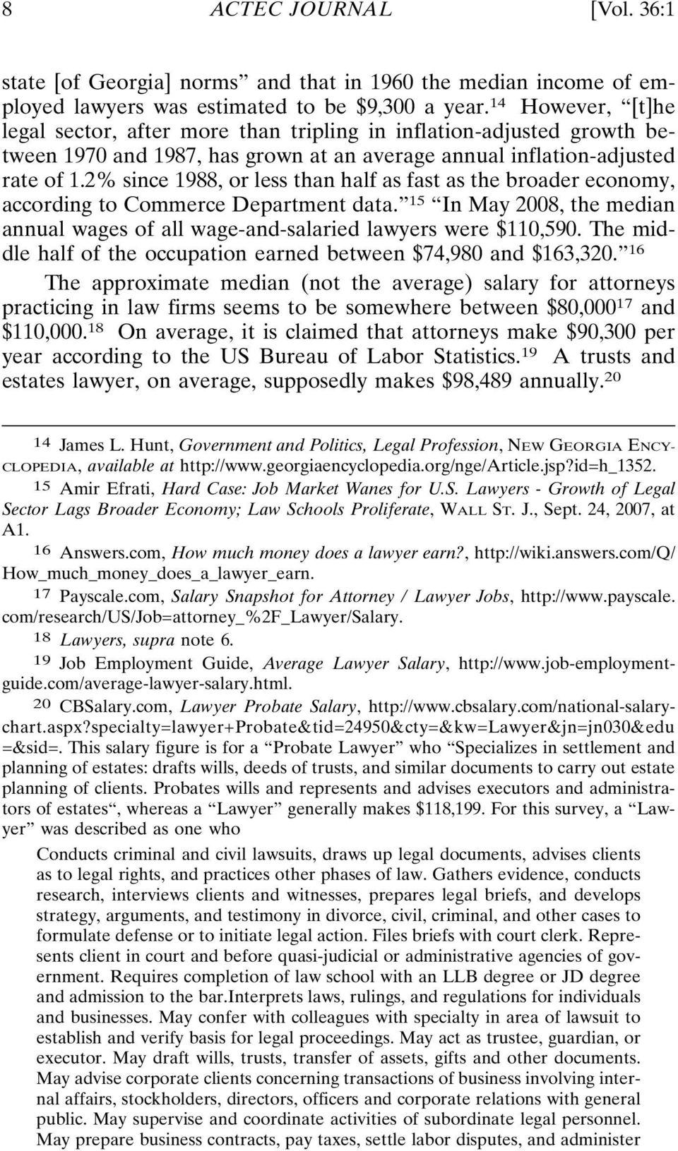 2% since 1988, or less than half as fast as the broader economy, according to Commerce Department data. 15 In May 2008, the median annual wages of all wage-and-salaried lawyers were $110,590.