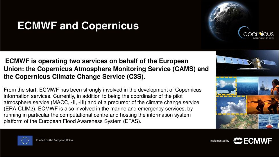 Currently, in addition to being the coordinator of the pilot atmosphere service (MACC, -II, -III) and of a precursor of the climate change service (ERA-CLIM2),