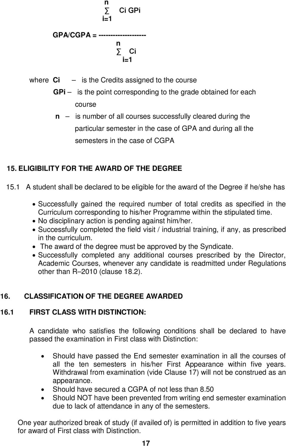 1 A student shall be declared to be eligible for the award of the Degree if he/she has Successfully gained the required number of total credits as specified in the Curriculum corresponding to his/her