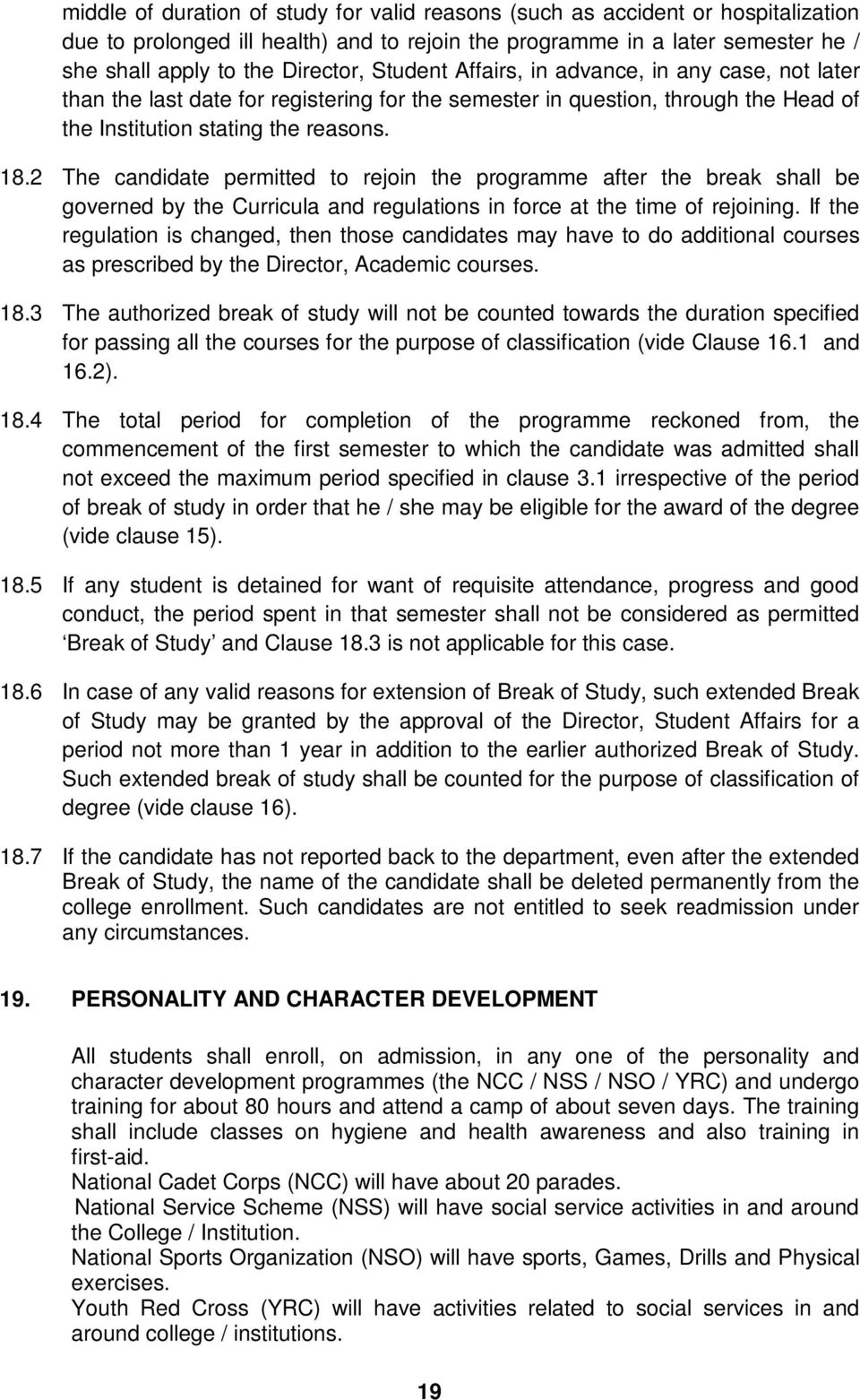 2 The candidate permitted to rejoin the programme after the break shall be governed by the Curricula and regulations in force at the time of rejoining.