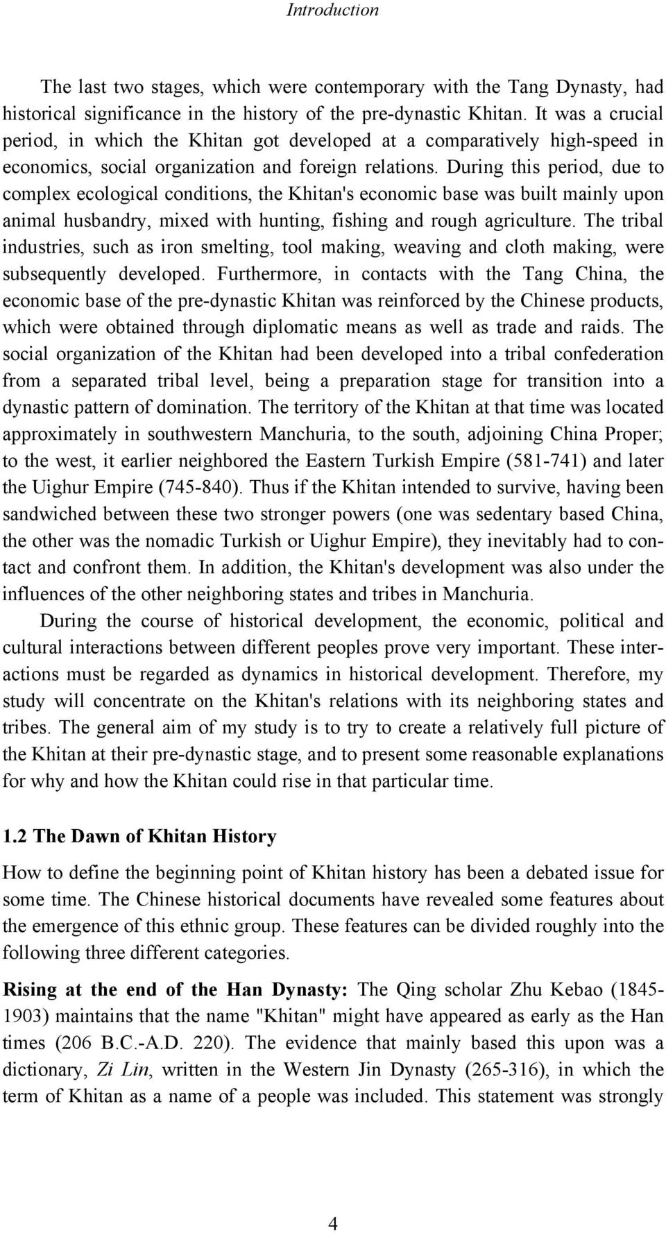 During this period, due to complex ecological conditions, the Khitan's economic base was built mainly upon animal husbandry, mixed with hunting, fishing and rough agriculture.