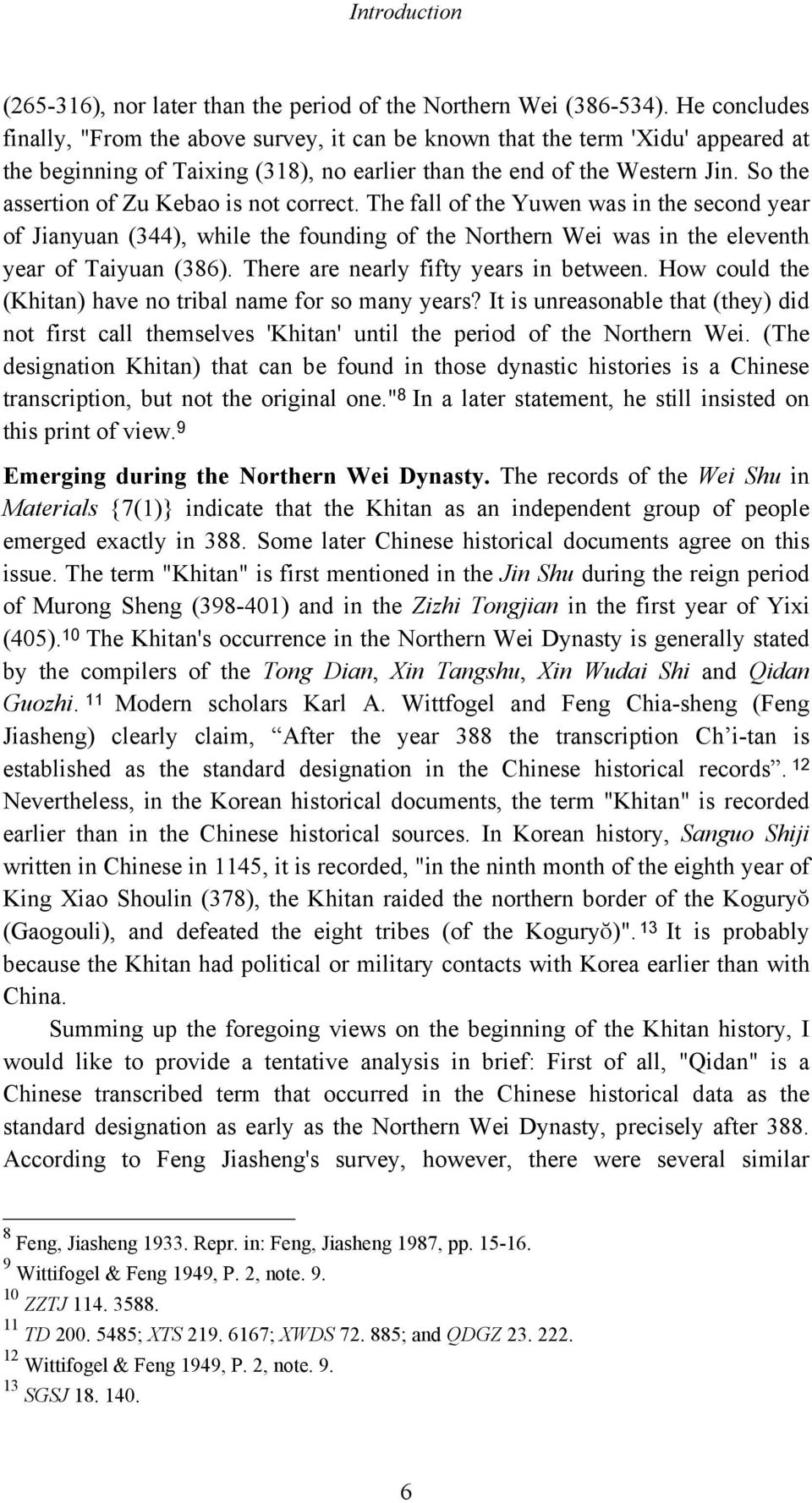 So the assertion of Zu Kebao is not correct. The fall of the Yuwen was in the second year of Jianyuan (344), while the founding of the Northern Wei was in the eleventh year of Taiyuan (386).