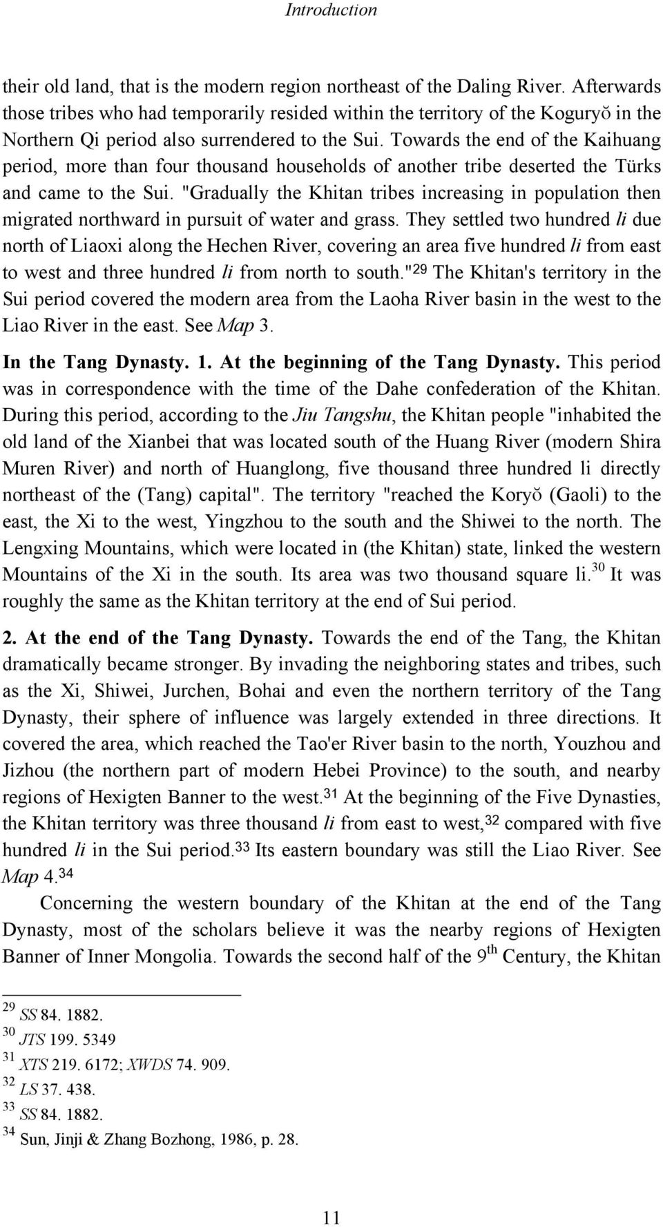 Towards the end of the Kaihuang period, more than four thousand households of another tribe deserted the Türks and came to the Sui.