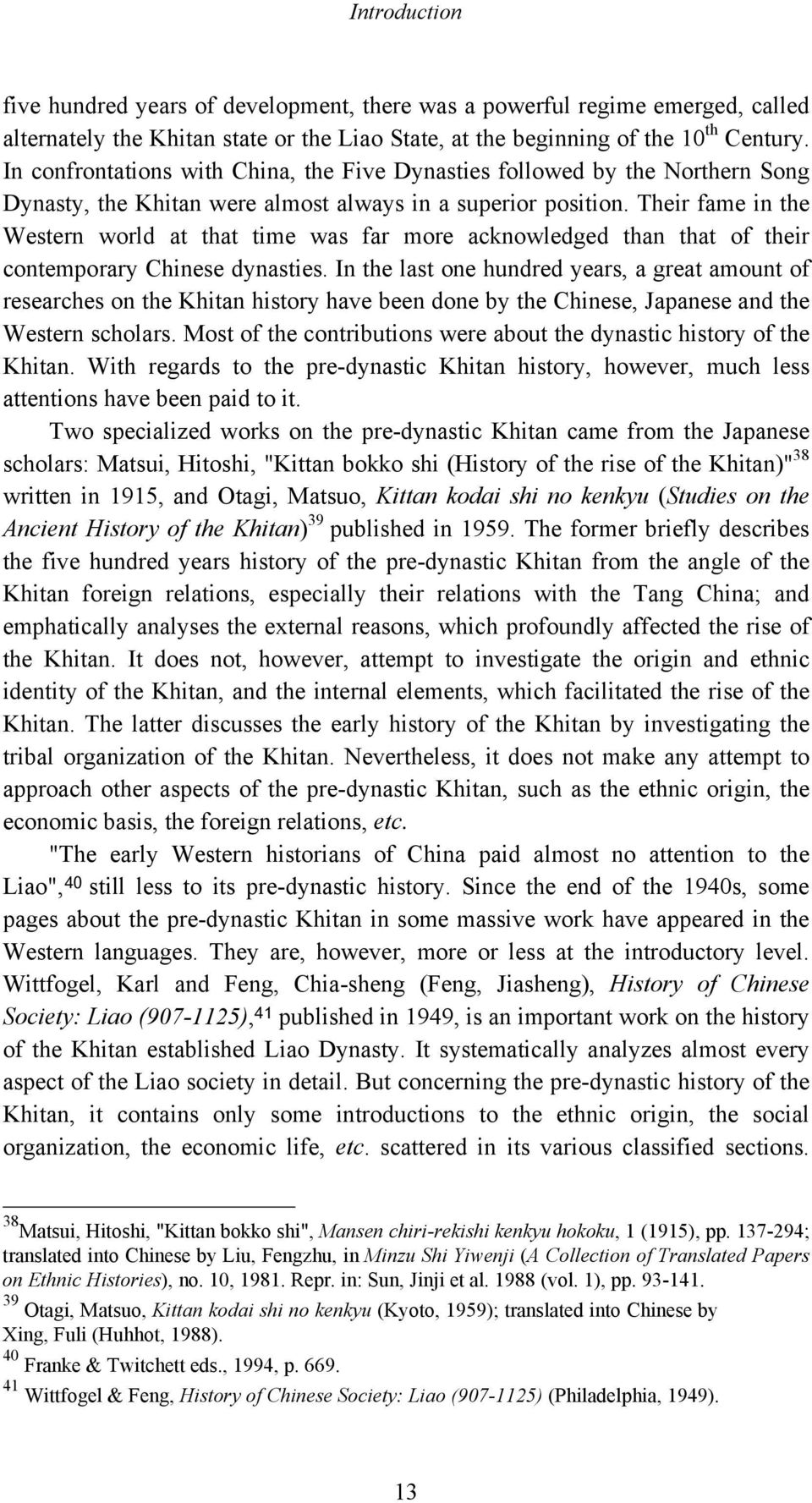 Their fame in the Western world at that time was far more acknowledged than that of their contemporary Chinese dynasties.
