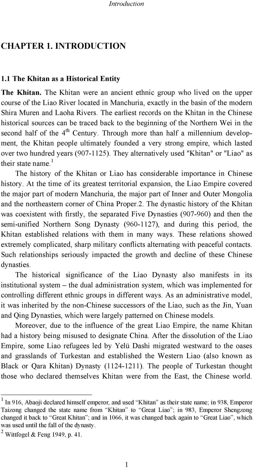The earliest records on the Khitan in the Chinese historical sources can be traced back to the beginning of the Northern Wei in the second half of the 4 th Century.