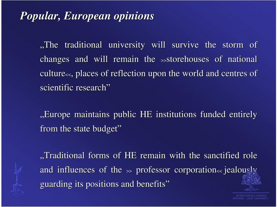 Europe maintains public HE institutions funded entirely from the state budget Traditional forms of HE remain