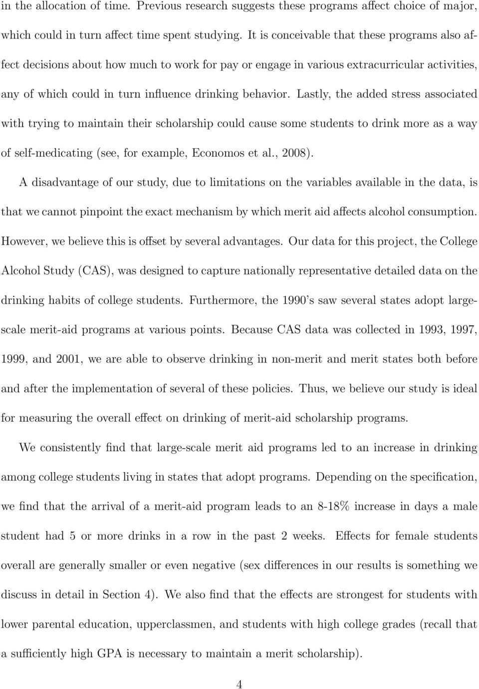 Lastly, the added stress associated with trying to maintain their scholarship could cause some students to drink more as a way of self-medicating (see, for example, Economos et al., 2008).