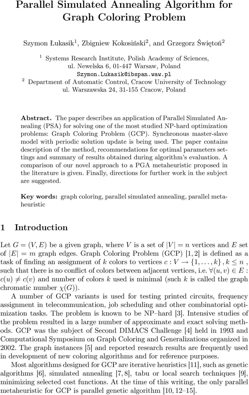 The paper describes an application of Parallel Simulated Annealing (PSA) for solving one of the most studied NP-hard optimization problems: Graph Coloring Problem (GCP).