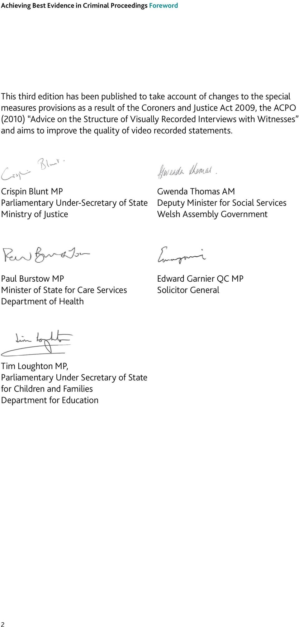 Crispin Blunt MP Parliamentary Under-Secretary of State Ministry of Justice Gwenda Thomas AM Deputy Minister for Social Services Welsh Assembly Government Paul Burstow MP Minister of