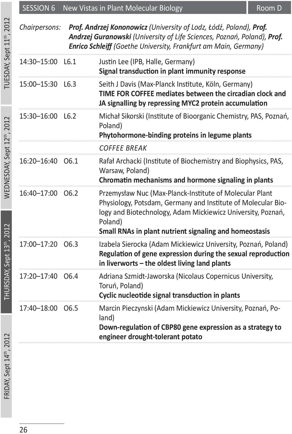 1 Justin Lee (IPB, Halle, Germany) Signal transduction in plant immunity response 15:00 15:30 L6.