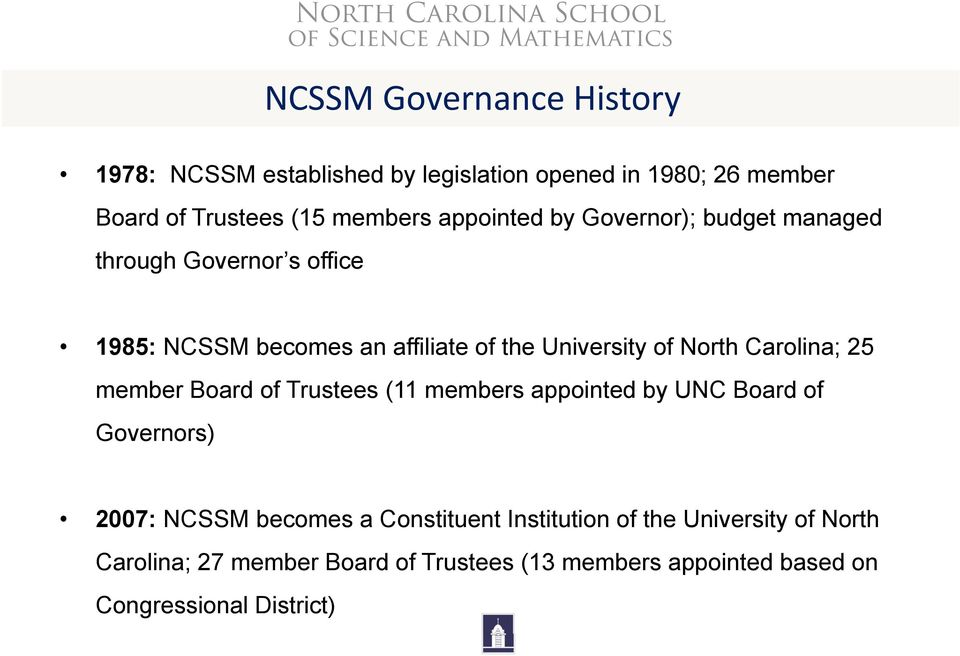 Carolina; 25 member Board of Trustees (11 members appointed by UNC Board of Governors) 2007: NCSSM becomes a Constituent