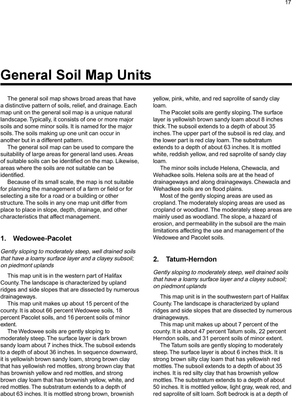 The general soil map can be used to compare the suitability of large areas for general land uses. Areas of suitable soils can be identified on the map.